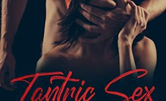 Tantric Sex: Step by Step Guide to Tantric Secrets for Meditation, Transformation, Dating, Massage, Yoga with Sex Positions. The Ecstasy for the Soul and Sexual Energy. (Tantra for Man and Woman) –
